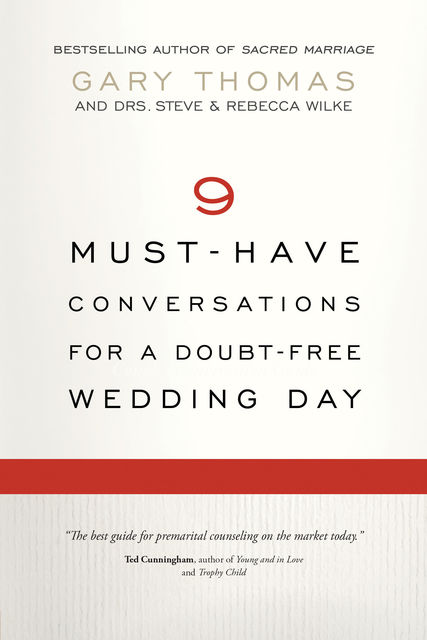 9 Must-Have Conversations for a Doubt-Free Wedding Day, Gary Thomas, Rebecca Wilke, Steve Wilke
