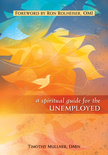 A Spiritual Guide for the Unemployed, Timothy Mullner