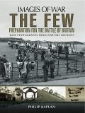 The Few: Preparation for the Battle of Britain, Philip Kaplan