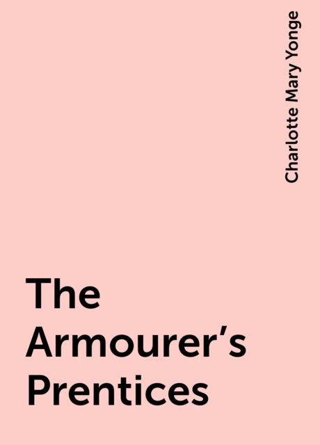 The Armourer's Prentices, Charlotte Mary Yonge