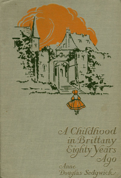 A Childhood in Brittany Eighty Years Ago, Anne Douglas Sedgwick