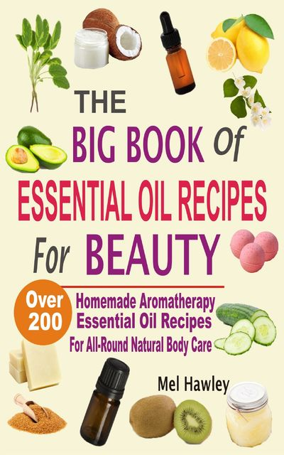 The Big Book Of Essential Oil Recipes For Beauty, Mel Hawley