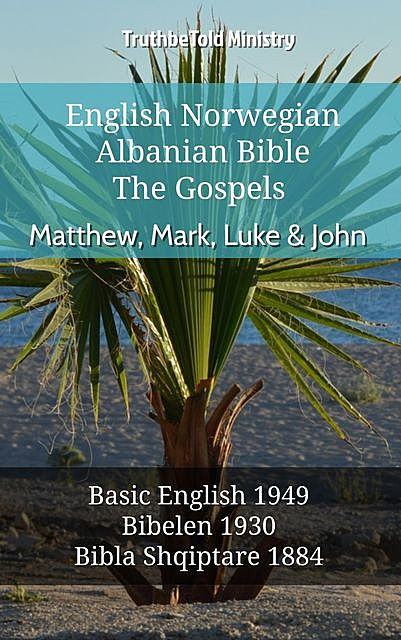 English Norwegian Albanian Bible – The Gospels – Matthew, Mark, Luke & John, TruthBeTold Ministry