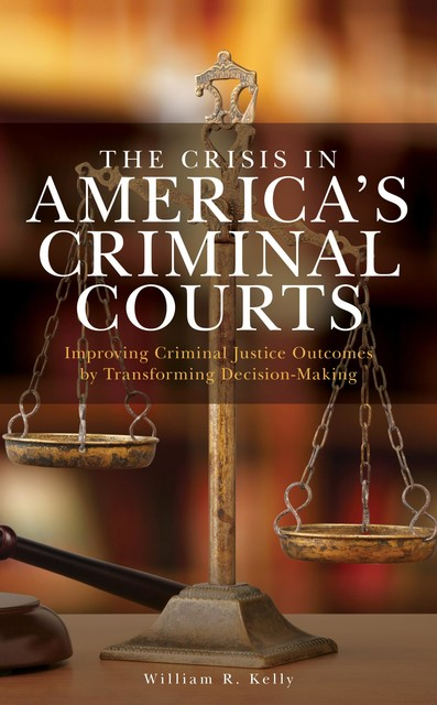 The Crisis in America's Criminal Courts, William Kelly