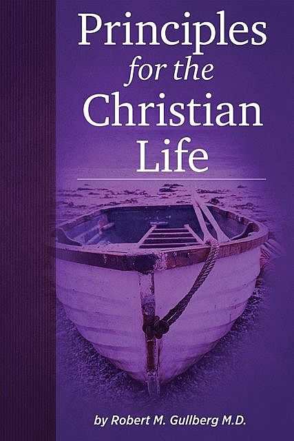 Principles for the Christian Life, Robert Gullberg