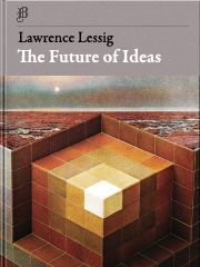 The Future Of Ideas, Lawrence Lessig