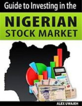 Guide to Investing in the Nigerian Stock Market, Alex Uwajeh