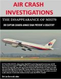 Air Crash Investigations – The Disappearance of MH370 – Did Captain Zaharie Ahmad Shah Prevent a Disaster?, Dirk Barreveld