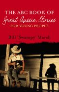 The ABC Book of Great Aussie Stories For Young People, Bill Marsh