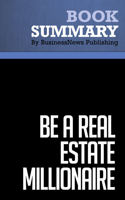 Summary: Be a Real Estate Millionaire Dean Graziosi, Must Read Summaries
