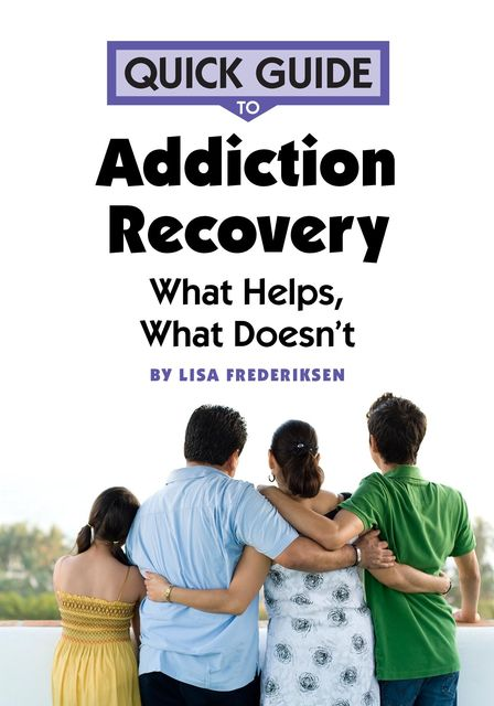 Quick Guide to Addiction Recovery, Lisa Frederiksen