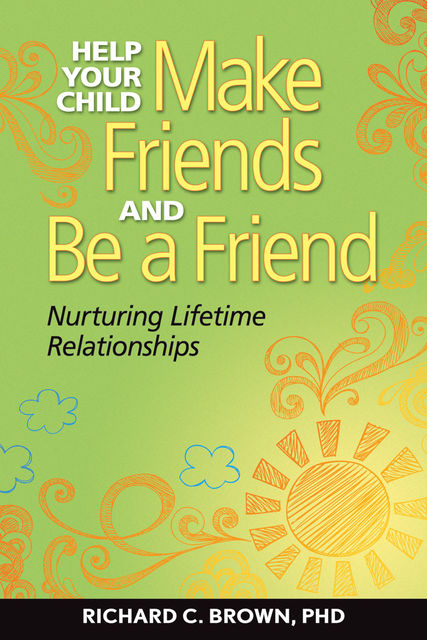 Help Your Child Make Friends and Be a Friend, Richard Brown