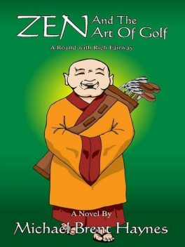 Zen and the Art of Golf: A Round with Rich Fairway, Michael Haynes