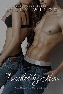 Touched By Him (The Untouched Series Book 3), Lilly Wilde