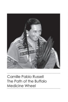 The Path of the Buffalo Medicine Wheel, Camille Pablo Russell