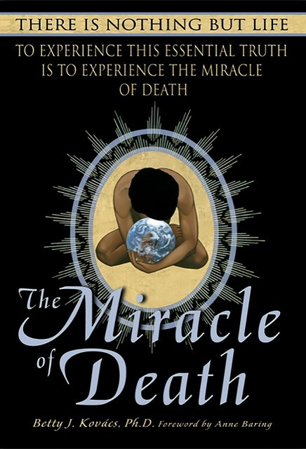 The Miracle of Death, Betty J. Kovacs