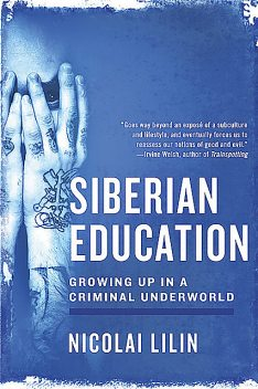 Siberian Education: Growing Up in a Criminal Underworld, Nicolai Lilin