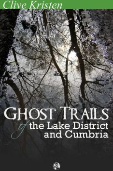 Ghost Trails of the Lake District and Cumbria, Clive Kristen