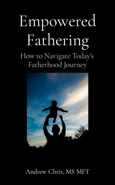 Empowered Fathering, Andrew Chris