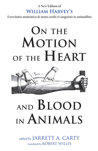 On the Motion of the Heart and Blood in Animals, William Harvey