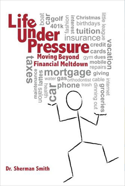 Life Under Pressure, Moving Beyond Financial Meltdown, Ph.D., Smith Sherman