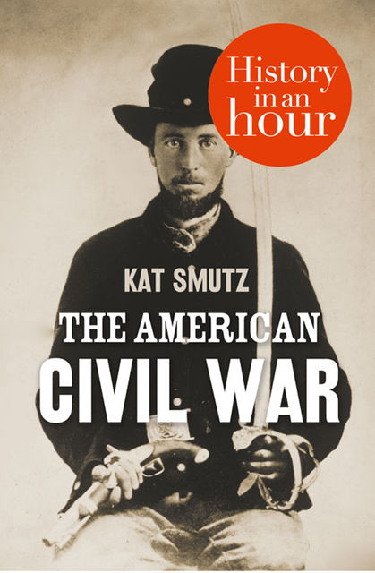 The American Civil War: History in an Hour, Kat Smutz