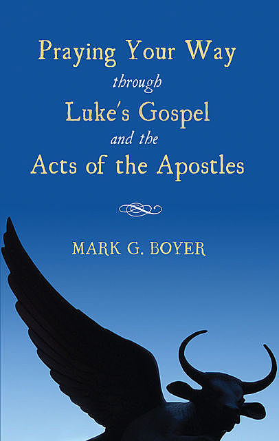 Praying Your Way through Luke's Gospel and the Acts of the Apostles, Mark Boyer