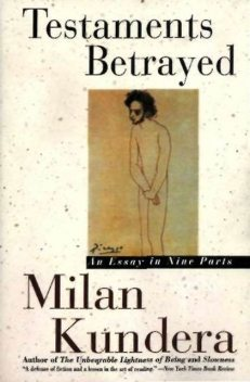 Testaments Betrayed: An Essay in Nine Parts, Milan Kundera