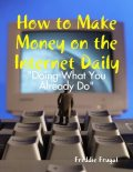 """How to Make Money on the Internet Daily: """"Doing What You Already Do"""", Freddie Frugal"""