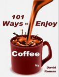 101 Ways to Enjoy Coffee, David Roman