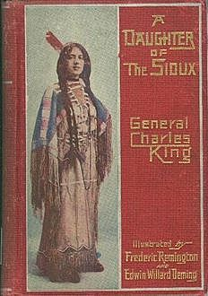 A Daughter of the Sioux / A Tale of the Indian frontier, Charles King