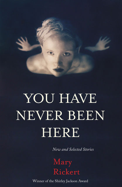 You Have Never Been Here, Mary Rickert
