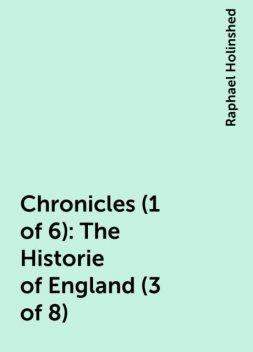 Chronicles (1 of 6): The Historie of England (3 of 8), Raphael Holinshed