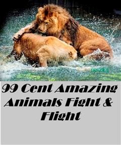 99 Cent Amazing Animals Fight or Flight Great for Kids and Adults Highly Recommended! animal,nature,wildlife,animals,ecology,conservation,lion,tiger,bear,mammal,elephant,leopard,cheetah, Nature Childrens eBooks