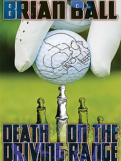 Death on the Driving Range, Brian Ball