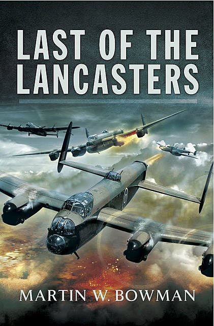 Last of the Lancasters, Martin Bowman