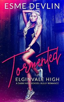 Tormented: A Dark High School Bully Romance (Elginvale High Book 1), Esme Devlin