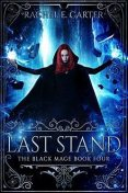 Last Stand: The Black Mage Book 4, Rachel Carter