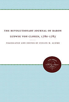 The Revolutionary Journal of Baron Ludwig von Closen, 1780-1783, Evelyn M. Acomb