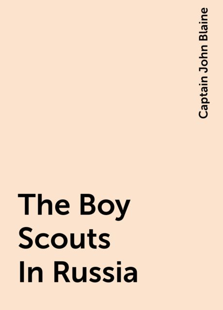 The Boy Scouts In Russia, Captain John Blaine
