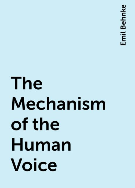 The Mechanism of the Human Voice, Emil Behnke