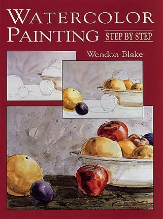 Watercolor Painting Step by Step, Wendon Blake