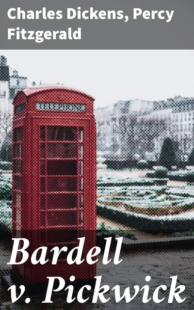 Bardell v. Pickwick, Charles Dickens, Percy Fitzgerald