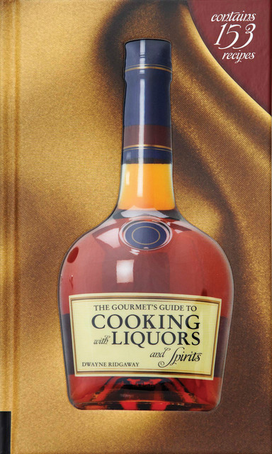 The Gourmet's Guide to Cooking with Liquors and Spirits, Dwayne Ridgaway