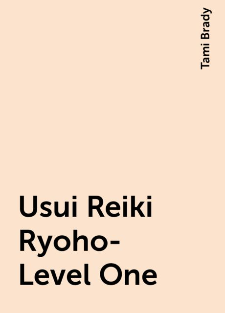 Usui Reiki Ryoho- Level One, Tami Brady