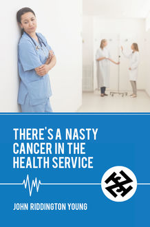 There's a Nasty Cancer in the Health Service, John Young