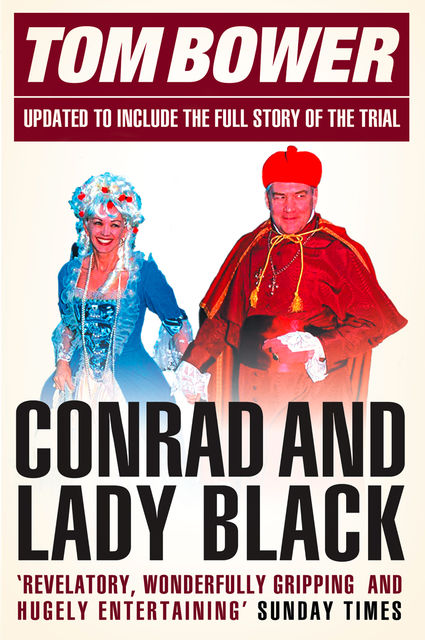 Conrad and Lady Black: Dancing on the Edge (Text Only), Tom Bower