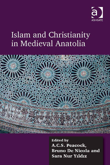 Islam and Christianity in Medieval Anatolia, A.C.S.Peacock
