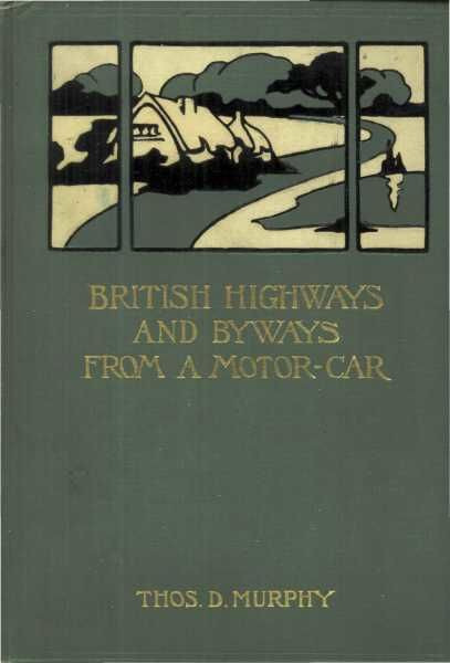 British Highways And Byways From A Motor Car / Being A Record Of A Five Thousand Mile Tour In England, / Wales And Scotland, Thomas Dowler Murphy