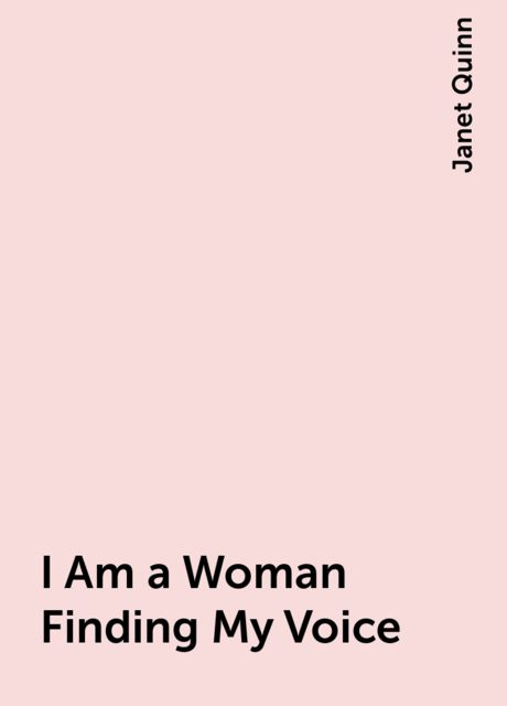 I Am a Woman Finding My Voice, Janet Quinn
